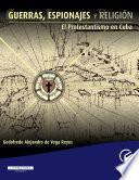 Guerras, espionajes y religión. El protestantismo en Cuba