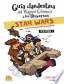 GUÍA CLANDESTINA DEL VIAJERO CÓSMICO A LOS UNIVERSOS: STAR WARS VOL. I