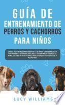 Guía de Entrenamiento de Perros y Cachorros Para Niños
