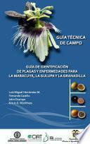 Guía de identificación de plagas y enfermedades para la Maracuyá, la Gulupa y la Granadilla