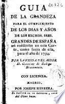 Guia de la grandeza para el cumplimiento de los dias y años de los Excmos. Sres. Grandes de España así residentes en esta corte, como fuera de ella, para el año de 1794
