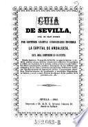 Guia de Sevilla, obra de gran interes por contener cuantas curiosidades ensierra la capital de Andalucia (etc.)