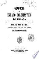 Guía del estado eclesiástico de España y de los dominios de S. M. en America y Asia para el año de 1851