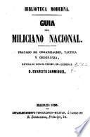Guia del Miliciano Nacional. Tratado de organizacion, tactica y ordenanza, revisado por E. Sanmiguel
