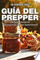 Guía del Prepper: ¡La guía esencial del preparacionista para la supervivencia!
