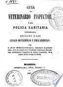 Guía del veterinario inspector ó sea policía sanitaria veterinaria aplicada a las casas-mataderos y pescaderías