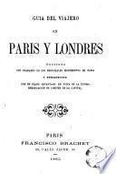 Guía del viajero en Paris y Londres ilustrada con grabadas de los principales monumentos de Paris y enriquecida con un plano levantado en vista de la última demarcación de límites de la capital
