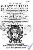 Guia espiritual, en que se trata de la oracion, meditacion, y contemplacion... compuesta por el padre Luys de la Puente... dividese en quarto tratados...