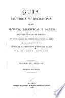 Guía histórica y descriptive de los archivos, bibliotecas, y museos arqueológicos de España que estan a cargo del Cuerpo Facultativo del Ramo