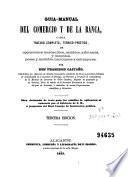 Guia-manual del comercio y de la banca, ó sea, Tratado completo, teórico-práctico, de operaciones mercantiles, cambios, arbitrajes, y monedas, pesas y medidas, nacionales y estranjeras