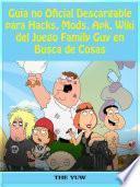 Guía no Oficial Descargable para Hacks, Mods, Apk, Wiki del Juego Family Guy en Busca de Cosas