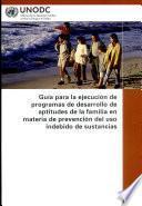 Guía para la ejecución de programas de desarrollo de aptitudes de la familia en materia de prevención del uso indebido de Sustancias