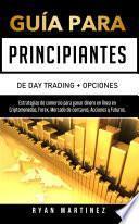 Guía para principiantes de Day Trading + Opciones