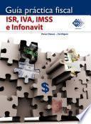 Guía práctica fiscal. ISR, IVA, IMSS e Infonavit 2017