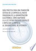 Guía Práctica para una transición exitosa de la empresa al nuevo paradigma de la Administración Electrónica: cómo adaptarse a la Ley, evitar fracasos digitales e impulsar la empresa al siguiente nivel de eficiencia