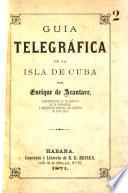 Guía telegráfica de la isla de Cuba, etc