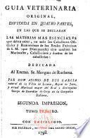 Guía veterinaria original,dividida en quatro partes, en las que se declaran...