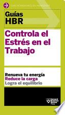Guías HBR: Controla el estrés en el trabajo