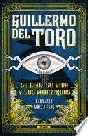 Guillermo del Toro: Su cine, su vida y sus monstruos