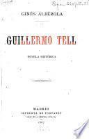 Guillermo Tell ó la fundación de la república Helvética