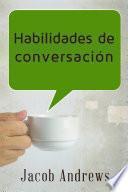 Habilidades De Conversación: Construir Relaciones Exitosas Sin Esfuerzo