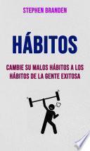 Hábitos : Cambie Su Malos Hábitos A Los Hábitos De La Gente Exitosa