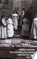 Hábitos coloniales: Los conventos y la economía espiritual del Cuzco