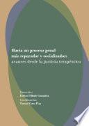 Hacia un proceso penal más reparador y resocializador: avances desde la justicia terapéutica.