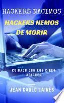 Hackers nacimos, hackers hemos de morir
