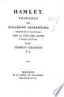 Hamlet. Tragedia, traducida [in prose] é ilustrada con la vida del autor y notas criticas por Inarco Celenio, P. A. [i.e. F. Fernandez de Moratin.]