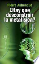 ¿Hay que desconstruir la metafísica?
