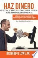 Haz Dinero Utilizando Internet para Construir un Segundo Ingreso y Crear tu Propio Negocio