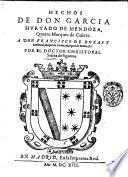 Hechos de don Garcia Hurtado de Mendoza, quarto marques de Cañete. A don Francisco de Roxast ... por el doctor Christoual Suarez de Figueroa