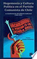 Hegemonía y Cultura Política en el Partido Comunista de Chile