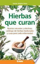 Hierbas que curan. Recetas naturales y efectivas, catálogo de hierbas medicinales y curas para cada enfermedad.