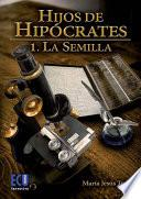 Hijos de Hipócrates I. La semilla