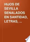 HIJOS DE SEVILLA SENALADOS EN SANTIDAD, LETRAS, ARMAS, ARTES O. DIGNIDAD, POR D. JUSTINO MATUTE Y GAVIRIA