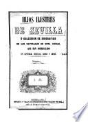 Hijos ilustres de Sevilla o coleccion de biografias de los naturales de esta ciudad que han sobresalido en santidad, ciencias, armas y artes