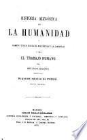 História alegórica de la humanidad y camino único hácia el bienestar y la libertad, ó sea, el trabajo humano