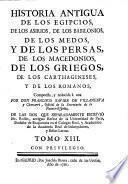 Historia antigua de los Egipcios, de los Asirios, de los Babilonios ... de los Griegos ... y de los Romanos. ... Compuesta, y reducida á una por Don F. X. de Villanueva ... de las dos que separadamente escrivió Mr. Rollin, etc