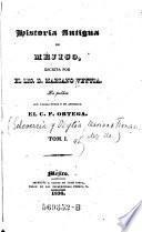 Historia Antigua De Méjico, Escrita Por Mariano Veytia. La publica Con Varias Notas Y Un Apendice EL C. F. Ortega