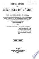 Historia antigua y de la conquista de México: 4.pte. La conquista