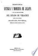 Historia antigua y moderna de Jalapa y de las revoluciones del Estado de Veracruz ...