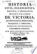 Historia civil, eclesiastica, politica, y legislativa de la M.N. y M.L. ciudad de Victoria [sic]