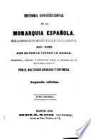 Historia constitucional de la Monarquia Espanola. Desde la invasion de los Barbaros hasta la muerte de Fernando VII. 411-1833 (etc.)