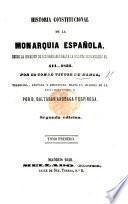 Historia constitucional de la Monarquia Española ... traducida anotada y adicionada hasta la mayoria de la reina Doña Isabel II. por B. Anduaga y Espinosa. Segunda edicion