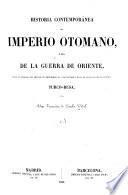 Historia contemporánea del imperio Otomano, ó sea, De la guerra de Oriente, desde la entrada del principe de Menschikoff en Constantinopla hasta el desenlace de la cuestion Turco-Rusa