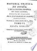 Historia critica de Espana, y de la cultura espanola, obra compuesta y publicada en italiano por D. Juan Francisco de Masdeu, natural de Barcelona. Tomo 1. [-20.]