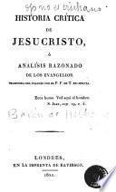 Historia crítica de Jesucristo, ó, Analísis razonado de los Evangelios