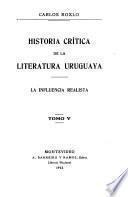 Historia crítica de la literatura uruguaya ...: 1885-1898: t. 3. El arte de la forma; t. 4-5. La influencia realista